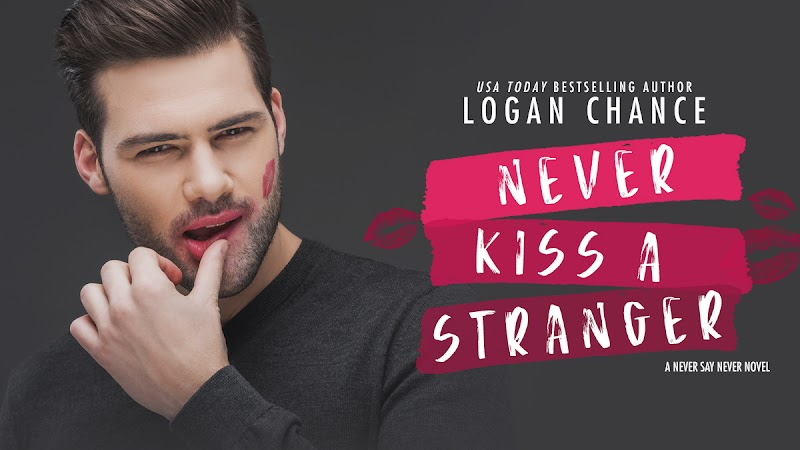COVER REVEAL: Never Kiss A Stranger by Logan Chance