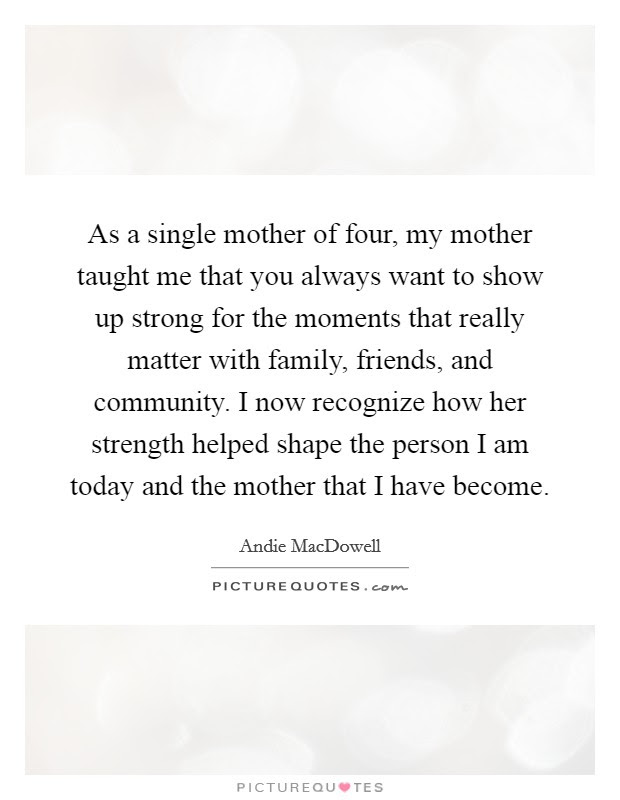 As A Single Mother Of Four My Mother Taught Me That You Always