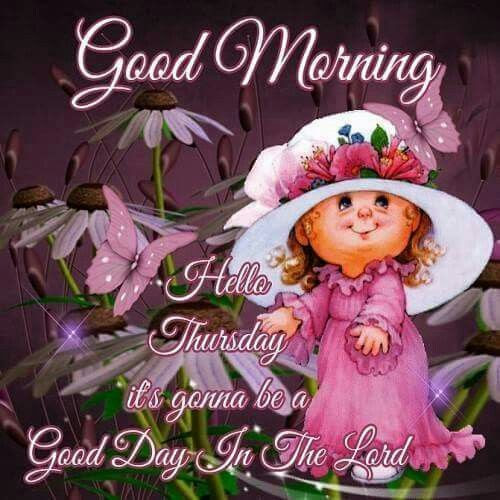 Good Morning Hello Thursday Its Gonna Be A Blessed Day In The Lord