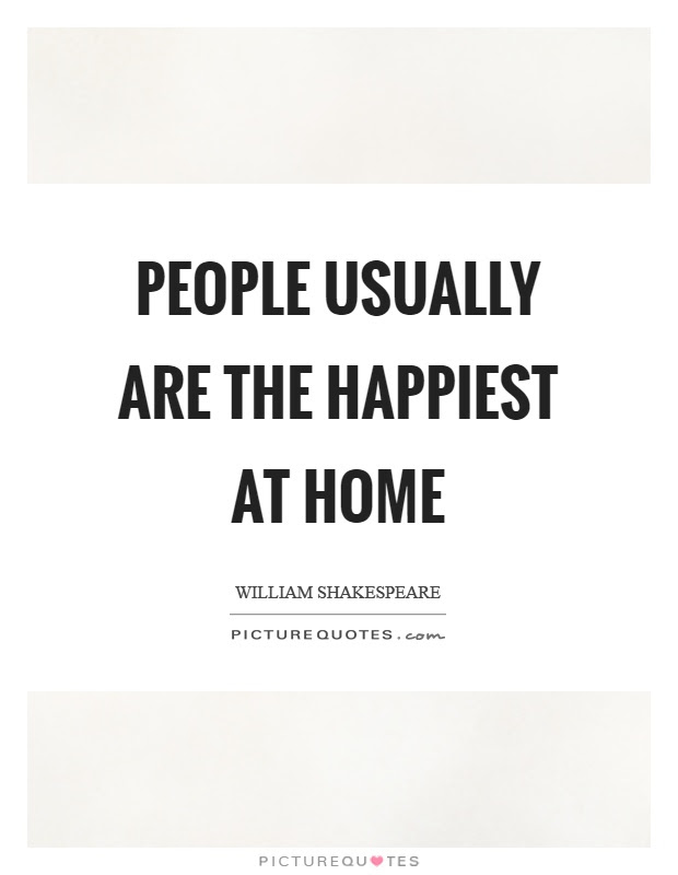 People Usually Are The Happiest At Home Picture Quotes