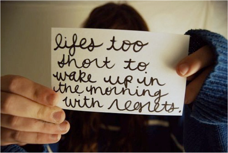 Lifes Too Short To Wake Up With Regrets Picture Quotes