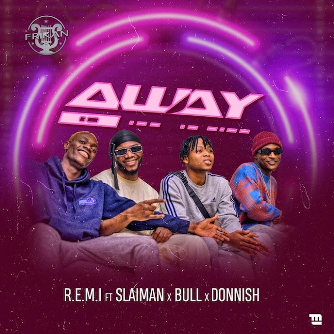 MUSIC: R.E.M.I Ft. Slaiman Gems x Bull x Donnish – Away
