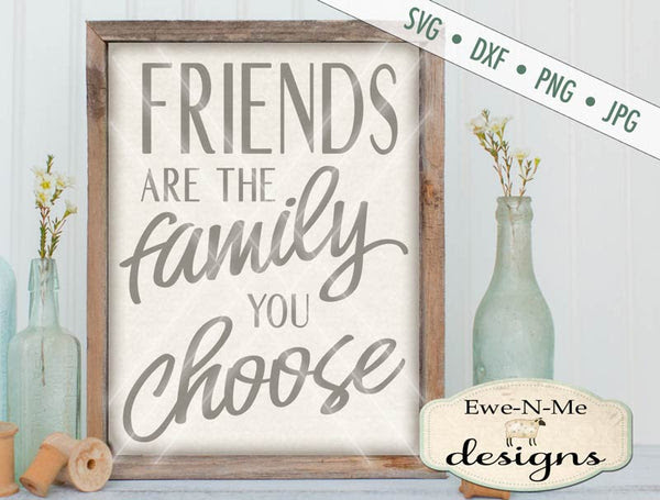 Friends Are The Family You Choose Svg Ewe N Me Designs