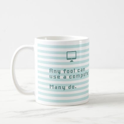 Any fool can use a computer. Many do. Coffee Mug