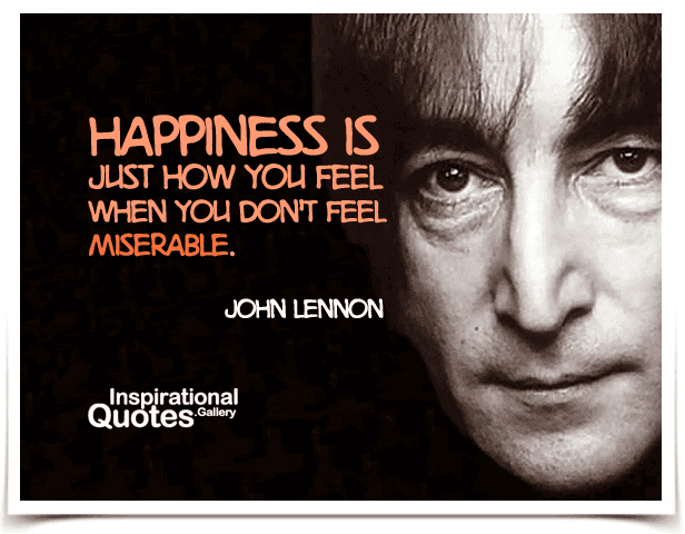 Happiness Is Just How You Feel When You Dont Feel Miserable