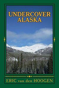 Undercover Alaska by Eric van den Hoogen