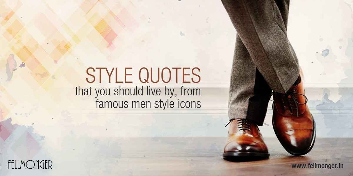 Style Quotes That You Should Live By From Famous Men Style Icons