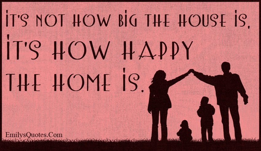 Its Not How Big The House Is Its How Happy The Home Is Popular