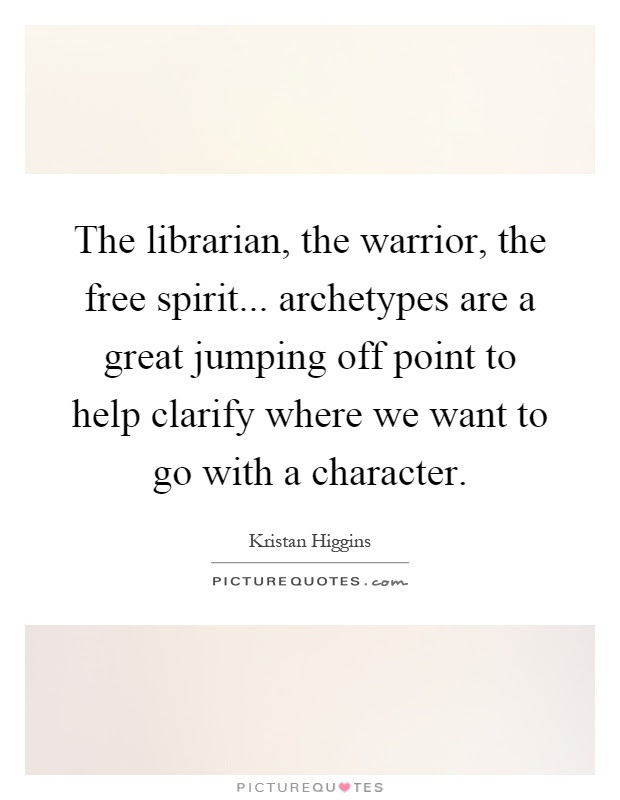The Librarian The Warrior The Free Spirit Archetypes Are A