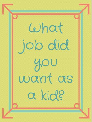 #20sbprompt - What job did you want as a kid?