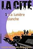 La Cité, Tome 1 : La lumière blanche par Karim Ressouni-Demigneux