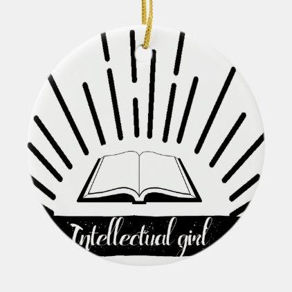 Intellectual Girl Funny Nerd Slogan Print Ceramic Ornament