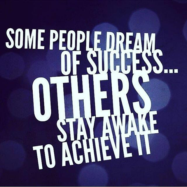 Some People Dream Of Success Others Stay Awake To Achieve It