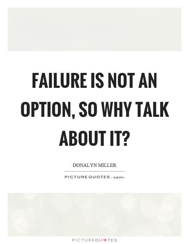 Failure Is Not An Option So Why Talk About It Picture Quotes