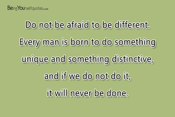 Do Not Be Afraid To Be Different Being Yourself Quotes
