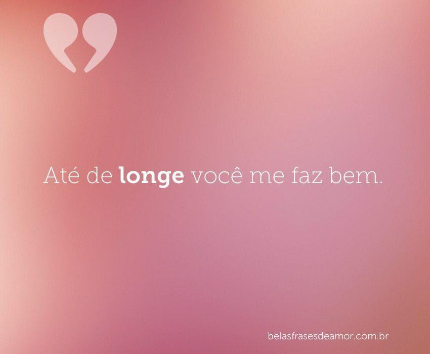 Frases De Amor Frases De Amor Até De Longe Você Me Faz Bem