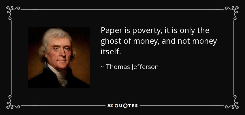 http://www.azquotes.com/picture-quotes/quote-paper-is-poverty-it-is-only-the-ghost-of-money-and-not-money-itself-thomas-jefferson-65-8-0805.jpg
