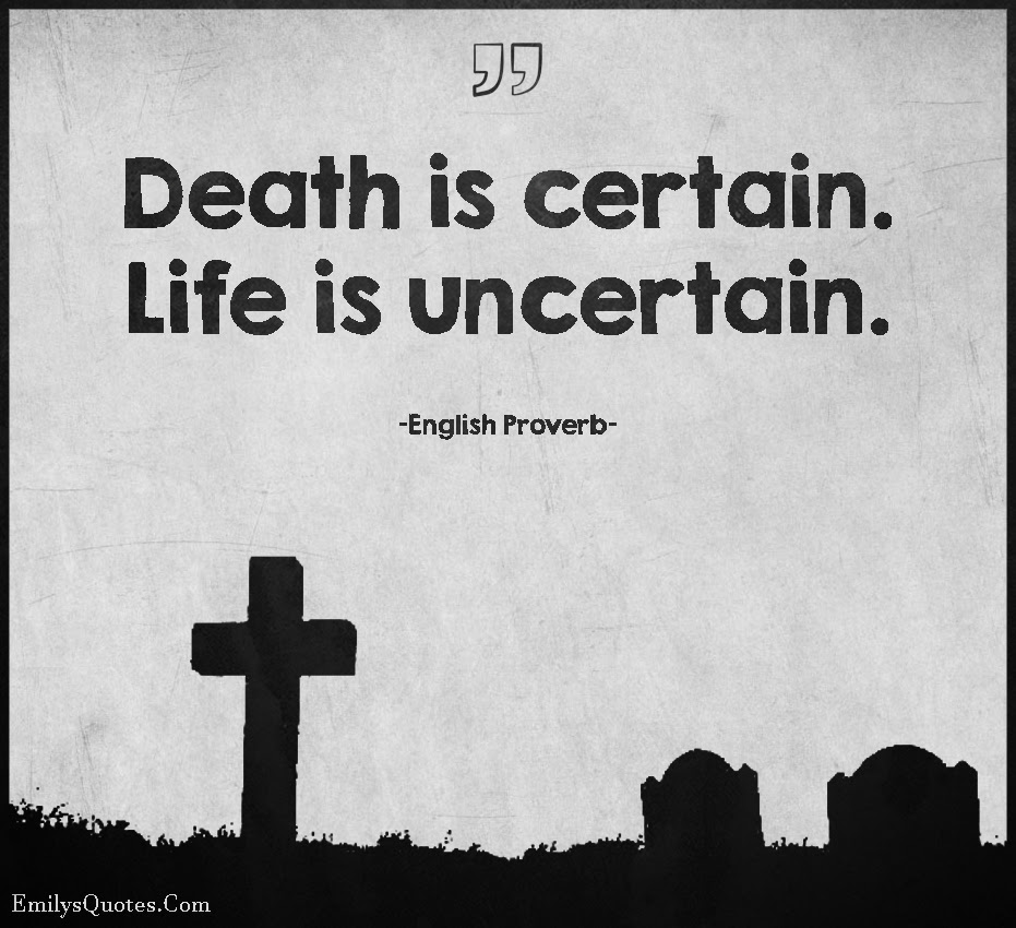 Death Is Certain Life Is Uncertain Popular Inspirational Quotes