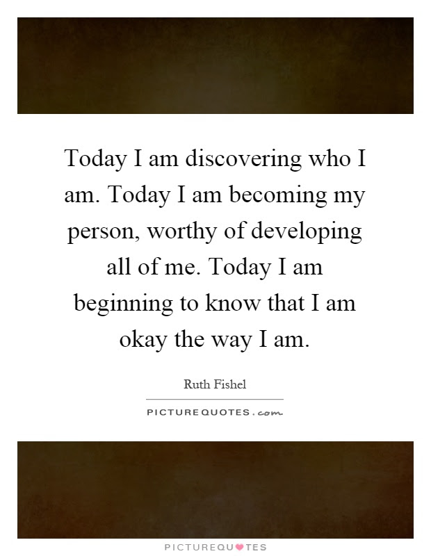 Today I Am Discovering Who I Am Today I Am Becoming My Person