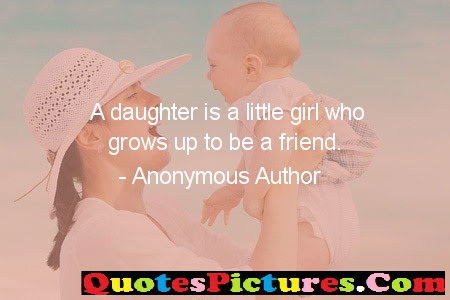 Awesome Daughter Quote A Daughter Is A Little Girl Who Grows Up To
