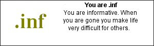 You are .inf You are informative.  When you are gone you make life very difficult for others.