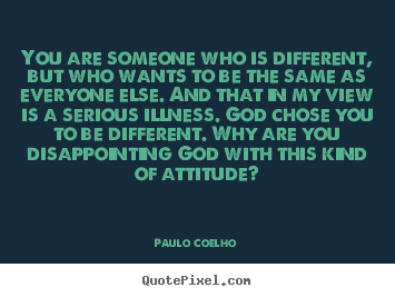 You Are Someone Who Is Different But Who Wants To Be The Same As