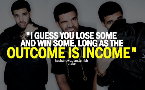 I Guess You Lose Some And Win Some Long As The Outcome Is