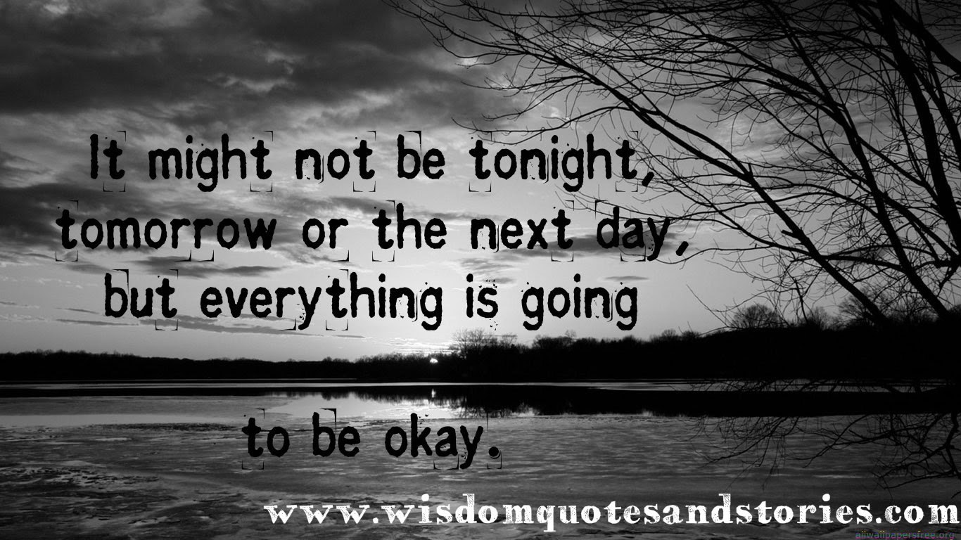 Everything Is Going To Be Okay Wisdom Quotes Stories