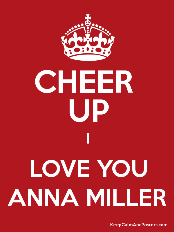 Cheer Up I Love You Anna Miller Keep Calm And Posters Generator