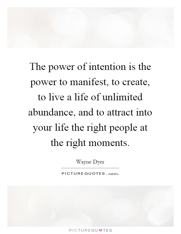 The Power Of Intention Is The Power To Manifest To Create To