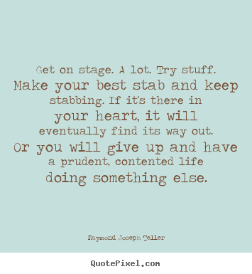 Raymond Joseph Teller Picture Quotes Get On Stage A Lot Try