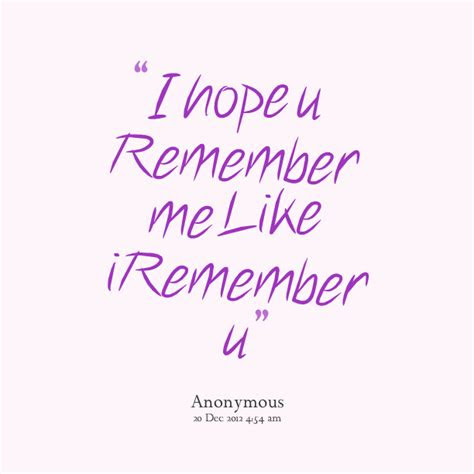 One Day You Will Remember Me Quotes
