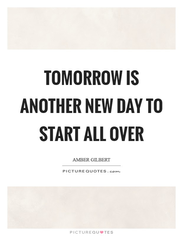 Tomorrow Is Another New Day To Start All Over Picture Quotes