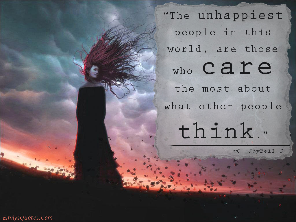The Unhappiest People In This World Are Those Who Care The Most