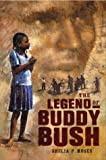 The Legend of Buddy Bush (Coretta Scott King Author Honor Books)