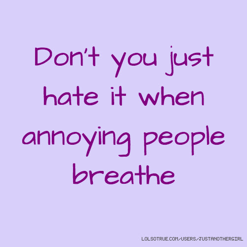 Annoying People Quotes Funny Annoying People Quotes Facebook