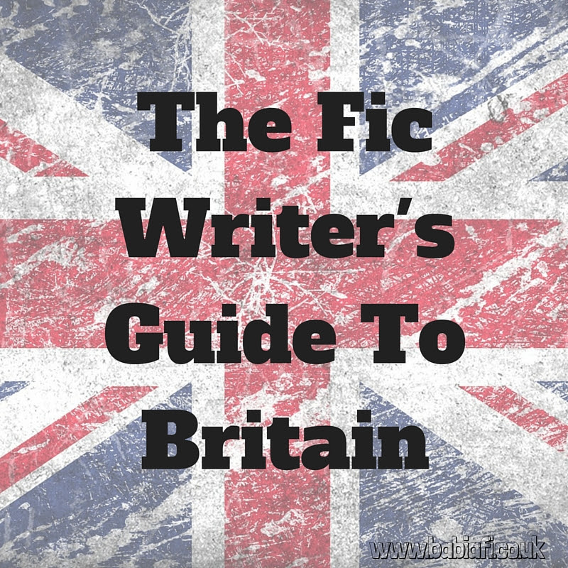 The Fic Writer's Guide To Britain