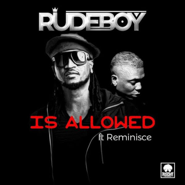[Music] Rudeboy (Paul Psquare) Ft. Reminisce – Is Allowed