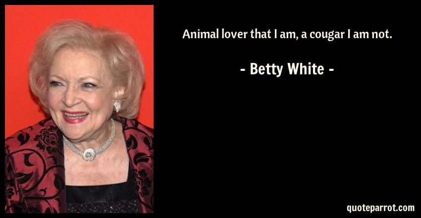 Animal Lover That I Am A Cougar I Am Not By Betty White Quoteparrot