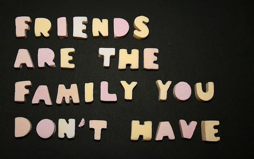 Friends Are The Family You Dont Have Friendship Quote