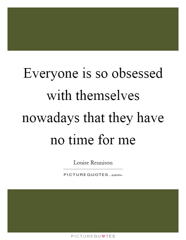 Everyone Is So Obsessed With Themselves Nowadays That They Have