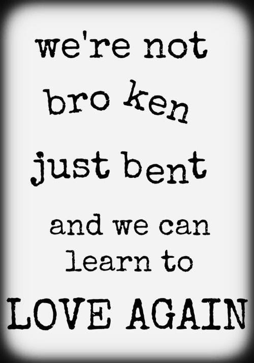 Were Not Broken Just Bent And We Can Learn To Love Again Picture