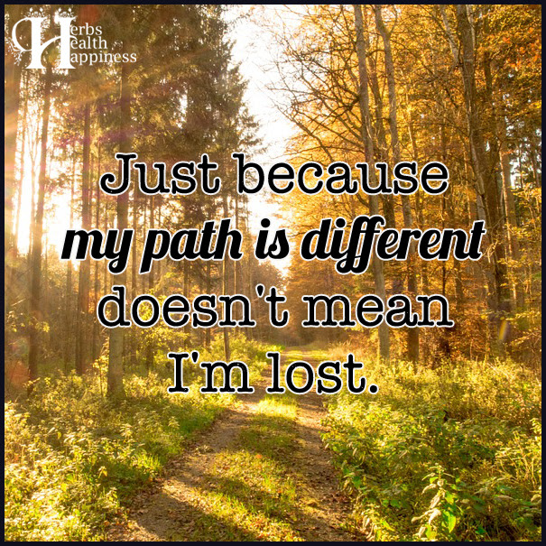 Just Because My Path Is Different Doesnt Mean Im Lost ø