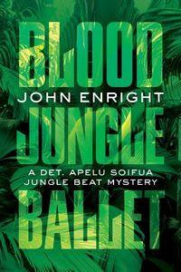 Blood Jungle Ballet by John Enright