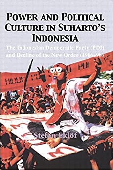 Power and Political Culture in Suhartos Indonesia: The Indonesian Democratic Party PDI and