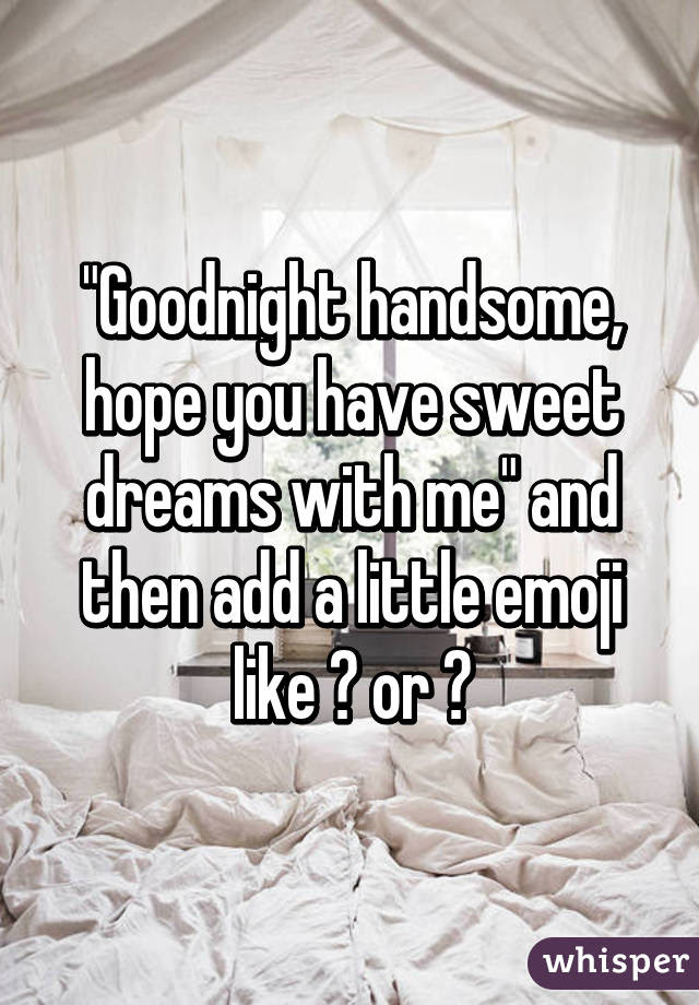 Goodnight Handsome Hope You Have Sweet Dreams With Me And Then Add