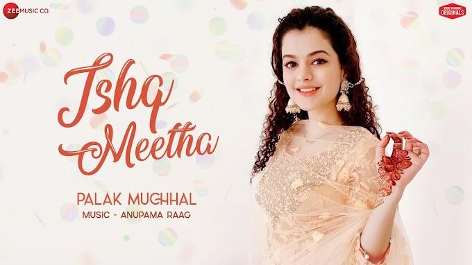 Ishq Meetha lyrics - Palak Muchhal | Anupama Raag | Ajay Bawa | Mp3-Maza