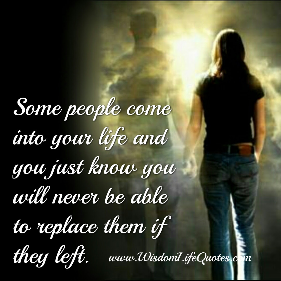 Some People Cant Be Replaced If They Left Wisdom Life Quotes