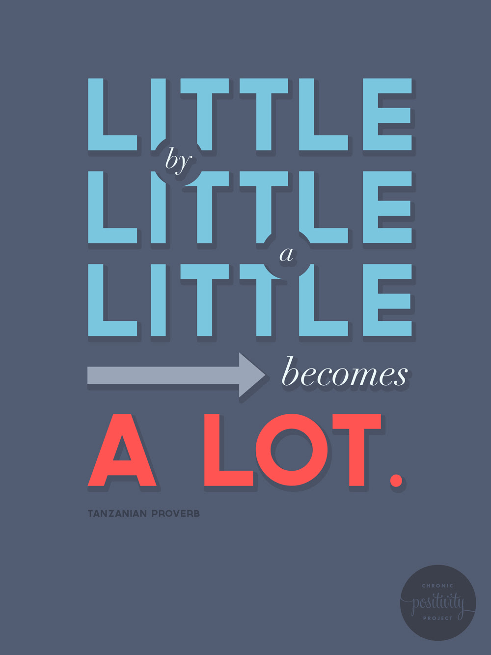26: Little by Little a little becomes a lot- Tanzanian Proverb