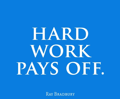 Short Motivational Quote About Hard Work By Ray Bradbury Hard Work Pays Off Quotespictures Com